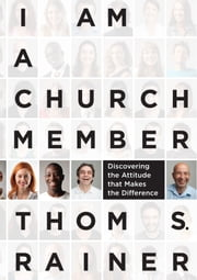 I Am a Church Member - Discovering the Attitude that Makes the Difference ebook by Thom S. Rainer