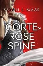 La corte di rose e spine eBook by Sarah J. Maas