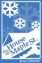 The House on Maple Street ebook by Brian S. Wheeler
