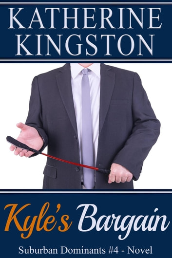 Kyle's Bargain - Suburban Dominants, #4 ebook by Katherine Kingston