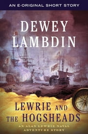 Lewrie and the Hogsheads - An Alan Lewrie Naval Adventure Story ebook by Dewey Lambdin