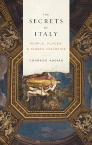 The Secrets of Italy - People, Places, and Hidden Histories ebook by Corrado Augias