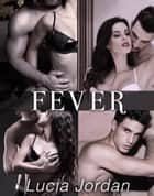 Fever - Complete Series ebook by Lucia Jordan