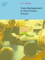 Class Management in the Primary School ebook by E. C. Wragg