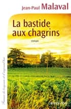 La Bastide aux chagrins ebook by Jean-Paul Malaval