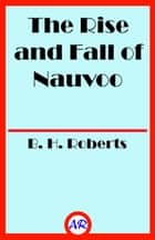 The Rise and Fall of Nauvoo ebook by B. H. Roberts