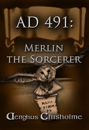 Merlin the Sorcerer AD491 ebook by Aenghus Chisholme