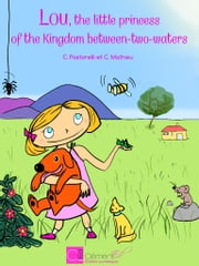 Lou, the little princess of the Kingdom-between-two-waters ebook by Caroline Pastorelli,Christian Mathieu