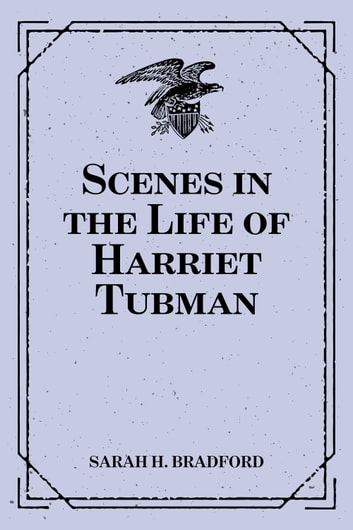 Scenes in the Life of Harriet Tubman ebook by Sarah H. Bradford