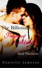 The Billionaire's Pregnant Girlfriend 1: Best Friends - The Billionaire's Pregnant Girlfriend, #1 ebook by Danielle Jamesen