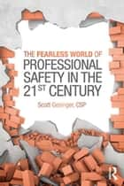 The Fearless World of Professional Safety in the 21st Century ebook by Scott Gesinger