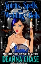 Spirits, Spells, and Wedding Bells ebook by Deanna Chase