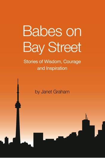 Babes on Bay Street - Stories of Wisdom, Courage and Inspiration ebook by Janet Graham