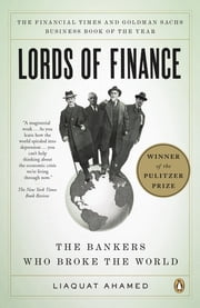 Lords of Finance - The Bankers Who Broke the World ebook by Kobo.Web.Store.Products.Fields.ContributorFieldViewModel
