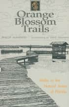 Orange Blossom Trails - Walks in the Natural Areas of Florida ebook by Philip Manning