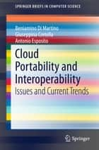 Cloud Portability and Interoperability - Issues and Current Trends ebook by Beniamino Di Martino, Giuseppina Cretella, Antonio Esposito