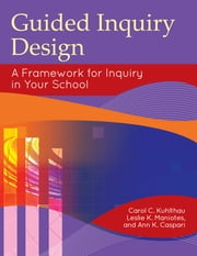 Guided Inquiry Design: A Framework for Inquiry in Your School ebook by Carol C. Kuhlthau,Leslie K. Maniotes,Ann K. Caspari
