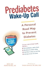 Prediabetes Wake-Up Call - A Personal Road Map to Prevent Diabetes ebook by Beth Ann Petro Roybal,Debbie Nemecek