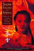 Snow Falling in Spring ebook by Moying Li