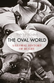 The Oval World - A Global History of Rugby ebook by Tony Collins