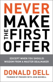 Never Make the First Offer - (Except When You Should) Wisdom from a Master Dealmaker ebook by Donald Dell,John Boswell