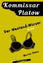 Kommissar Platow, Band 4: Der Westend-Würger - Kriminalroman ebook by Martin Olden