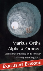 Sabrina Stewards Rede an die Physiker - Exklusive Episode aus »Alpha & Omega. Apokalypse für Anfänger« ebook by Markus Orths