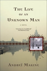 The Life of an Unknown Man - A Novel ebook by Andreï Makine