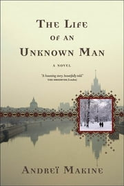 The Life of an Unknown Man - A Novel ebook by Andreï Makine,Geoffrey Strachan