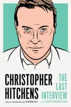 Christopher Hitchens: The Last Interview - and Other Conversations ebook by Christopher Hitchens, Stephen Fry