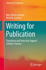 Writing for Publication - Transitions and Tools that Support Scholars' Success ebook by Mary Renck Jalongo,Olivia N. Saracho