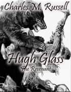 Hugh Glass - The Revenant ebook by Charles M. Russell