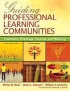 Guiding Professional Learning Communities ebook by Shirley M. Hord,William A. (Arthur) Sommers,James L. Roussin