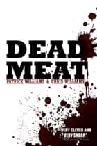 Dead Meat ebook by Chris Williams, Patrick Williams