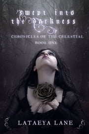 Swept into the Darkness Chronicles of the Celestial Book One ebook by LaTaeya Lane