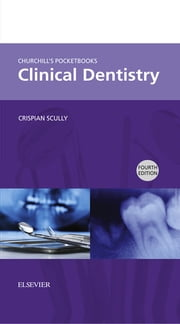 Churchill's Pocketbooks Clinical Dentistry ebook by Crispian Scully