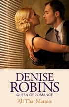 All That Matters ebook by Denise Robins