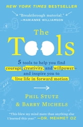 The Tools - 5 Tools to Help You Find Courage, Creativity, and Willpower--and Inspire You to Live Life in Forward Motion ebook by Phil Stutz,Barry Michels