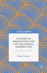 Stories of Innovation for the Millennial Generation: The Lynceus Long View ebook by P. Formica