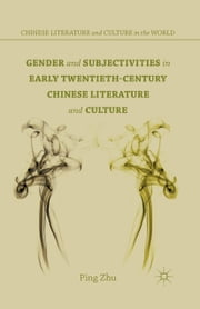 Gender and Subjectivities in Early Twentieth-Century Chinese Literature and Culture ebook by P. Zhu