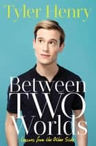 Ebook Between Two Worlds di Tyler Henry