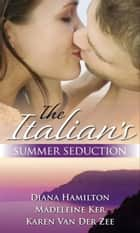 The Italian's Summer Seduction: The Italian's Price / The Sicilian Duke's Demand / The Italian's Seduction (Mills & Boon M&B) ebook by Diana Hamilton, Madeleine Ker, Karen Van Der Zee