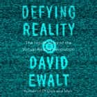 Defying Reality - The Inside Story of the Virtual Reality Revolution audiobook by David M. Ewalt, Max Adler