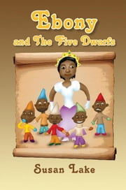 Ebony and The Five Dwarfs ebook by Susan Lake