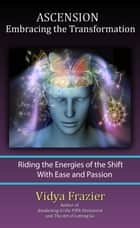 ASCENSION - Embracing the Transformation ebook by Vidya Frazier