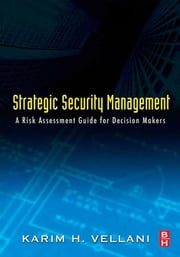 Strategic Security Management: A Risk Assessment Guide for Decision Makers ebook by Vellani, Karim