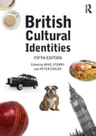 British Cultural Identities ebook by Mike Storry, Peter Childs