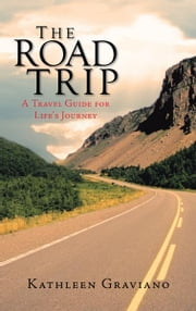 The Road Trip - A Travel Guide for Life's Journey ebook by Kathleen Graviano