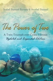 The Power of Two - A Twin Triumph over Cystic Fibrosis, Updated and Expanded Edition ebook by Isabel Stenzel Byrnes,Anabel Stenzel