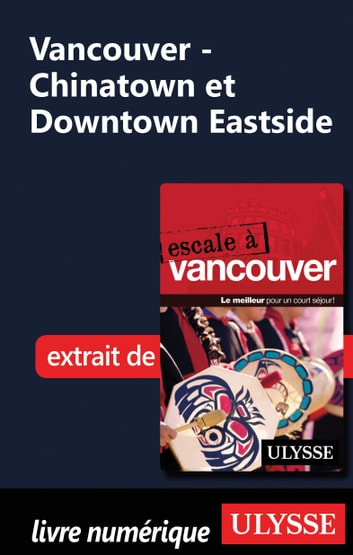 Vancouver - Chinatown et Downtown Eastside eBook by Collectif Ulysse